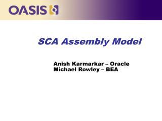 SCA Assembly Model    Anish Karmarkar   Oracle  Michael Rowley   BEA