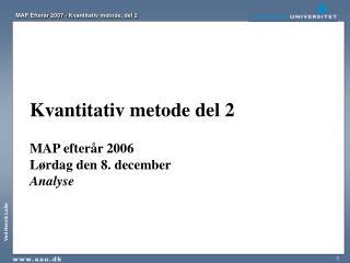 Kvantitativ metode del 2  MAP efter r 2006 L rdag den 8. december Analyse