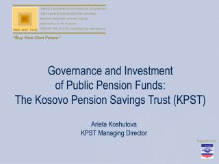 Governance and Investment  of Public Pension Funds: The Kosovo Pension Savings Trust KPST