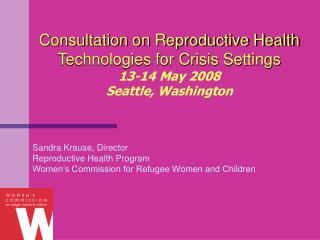Consultation on Reproductive Health Technologies for Crisis Settings  13-14 May 2008 Seattle, Washington