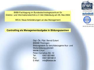 BIBB-Fachtagung im Bundestechnologiezentrum f r Elektro- und Informationstechnik e.V. bfe-Oldenburg am 05. Mai 2004  WS