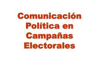 Comunicaci n  Pol tica en  Campa as  Electorales