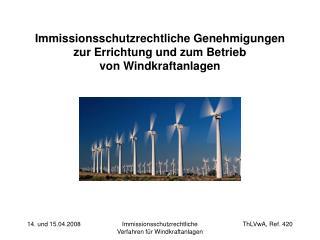 Immissionsschutzrechtliche Genehmigungen  zur Errichtung und zum Betrieb  von Windkraftanlagen