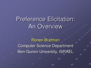 Preference Elicitation:      An Overview