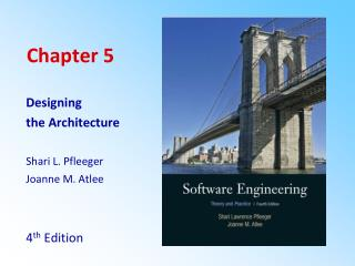 Designing the Architecture  Shari L. Pfleeger Joanne M. Atlee   4th Edition