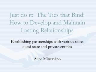 Just do it:  The Ties that Bind:  How to Develop and Maintain Lasting Relationships