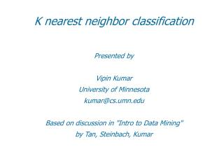 K nearest neighbor classification   Presented by  Vipin Kumar University of Minnesota kumarcs.umn  Based on discussion i