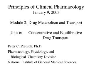 Principles of Clinical Pharmacology January 9, 2003  Module 2: Drug Metabolism and Transport  Unit 6:      Concentrative