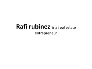 Rafi rubinez is a real estate entrepreneur