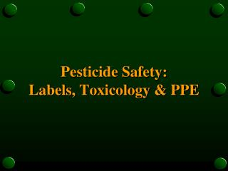 Pesticide Safety: Labels, Toxicology  PPE