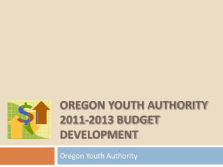 Oregon Youth Authority 2011-2013 Budget Development