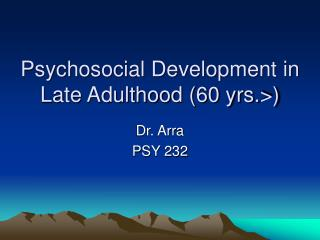 Psychosocial Development in Late Adulthood 60 yrs.