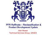 PFR Raffinate   Reclassification  Product Development Update