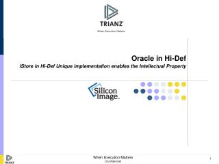 Oracle in Hi-Def iStore in Hi-Def Unique implementation enables the Intellectual Property