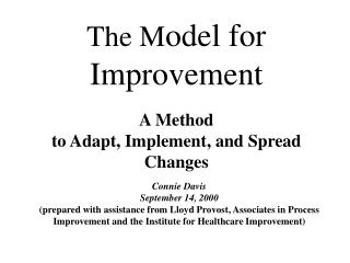 The Model for  Improvement  A Method  to Adapt, Implement, and Spread  Changes