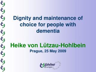 Dignity and maintenance of choice for people with dementia  Heike von L tzau-Hohlbein  Prague, 25 May 2009