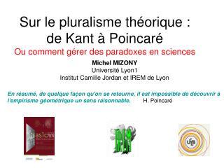 Sur le pluralisme th orique : de Kant   Poincar  Ou comment g rer des paradoxes en sciences