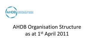 AHDB Organisation Structure as at 1st April 2011