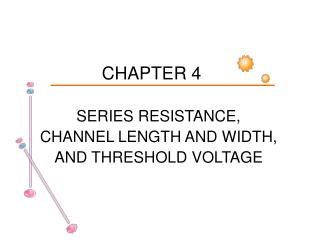 SERIES RESISTANCE, CHANNEL LENGTH AND WIDTH, AND THRESHOLD VOLTAGE