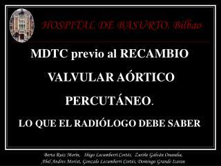 MDTC previo al RECAMBIO   VALVULAR A RTICO   PERCUT NEO.  LO QUE EL RADI LOGO DEBE SABER