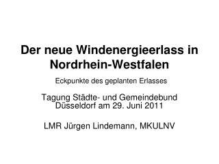 Der neue Windenergieerlass in Nordrhein-Westfalen  Eckpunkte des geplanten Erlasses