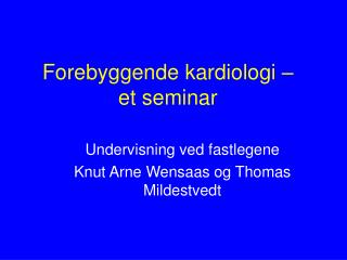 Forebyggende kardiologi    et seminar