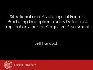 Situational and Psychological Factors  Predicting Deception and its Detection:  Implications for Non-Cognitive Assessmen