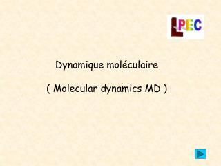 Dynamique mol culaire   Molecular dynamics MD