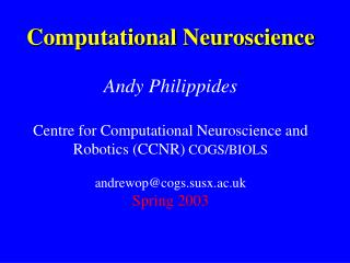 Computational Neuroscience    Andy Philippides    Centre for Computational Neuroscience and Robotics CCNR COGS