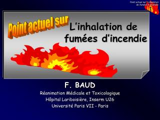 F. BAUD  R animation M dicale et Toxicologique  H pital Lariboisi re, Inserm U26  Universit  Paris VII - Paris