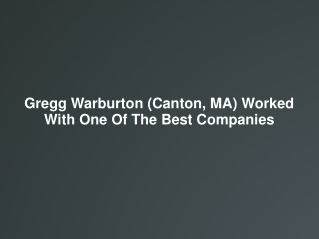 Gregg Warburton (Canton, MA) Worked With One Of The Best Com