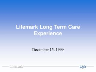 Lifemark Long Term Care Experience