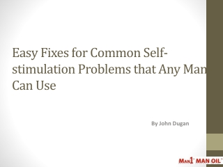Easy Fixes for Common Self-stimulation Problems that Any Man
