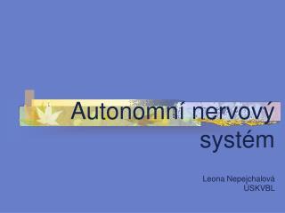 Autonomn  nervov  syst m  Leona Nepejchalov   SKVBL