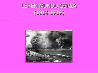 LEHEN MUNDU GERRA          1914-1919