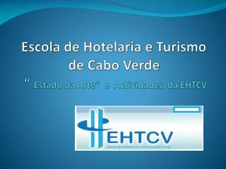 Escola de Hotelaria e Turismo de Cabo Verde     Estado da Arte   e  Actividades  da EHTCV