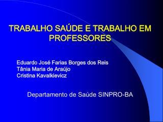 TRABALHO SA DE E TRABALHO EM PROFESSORES               Eduardo Jos  Farias Borges dos Reis            T nia Maria de Ara