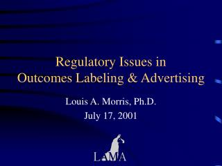 Regulatory Issues in  Outcomes Labeling  Advertising