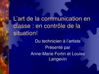L art de la communication en classe : en contr le de la situation
