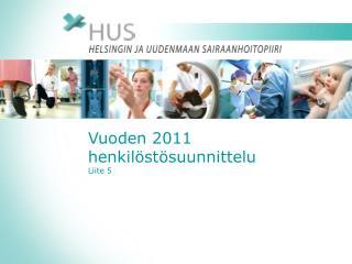 Vuoden 2011 henkil st suunnittelu Liite 5
