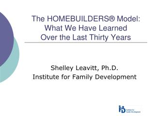 The HOMEBUILDERS  Model: What We Have Learned  Over the Last Thirty Years