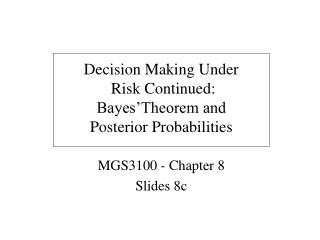Decision Making Under  Risk Continued:  Bayes Theorem and  Posterior Probabilities