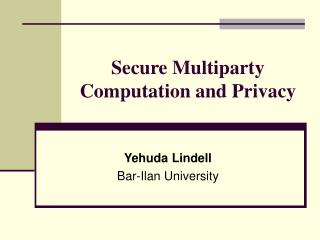 Secure Multiparty Computation and Privacy