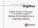 DigiPen Institute of Technology K-12 Outreach Programs Games  Animation as a  Learning Vehicle