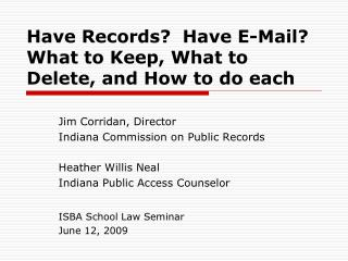 Have Records  Have E-Mail What to Keep, What to Delete, and How to do each