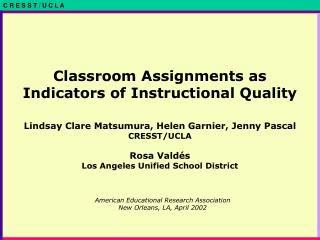 Classroom Assignments as Indicators of Instructional Quality  Lindsay Clare Matsumura, Helen Garnier, Jenny Pascal CRESS