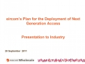 Eircom s Plan for the Deployment of Next Generation Access   Presentation to Industry