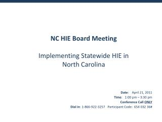 Date:    April 21, 2011 Time:   1:00 pm   3:30 pm Conference Call ONLY Dial in: 1-866-922-3257   Participant Code:  654