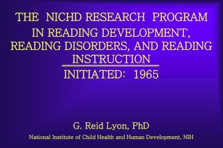 THE  NICHD RESEARCH  PROGRAM  IN READING DEVELOPMENT, READING DISORDERS, AND READING INSTRUCTION INITIATED:  1965   G. R