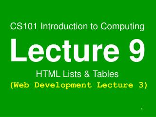 CS101 Introduction to Computing Lecture 9 HTML Lists  Tables  Web Development Lecture 3